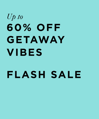Up to 60% off* Getaway Vibes Flash Sale
